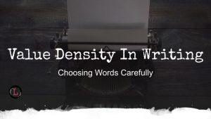 Value Density in Writing - Choosing Words Carefully